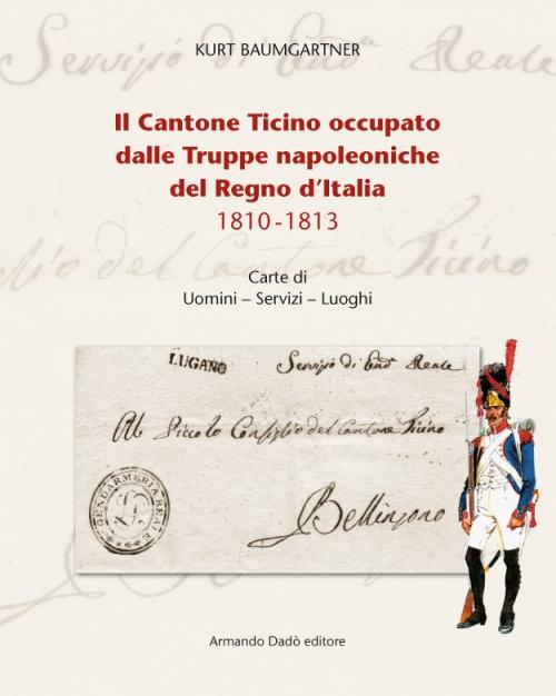Cartina Italia 1810.Storia Il Cantone Ticino Occupato Dalle Truppe Napoleoniche Del Regno D Italia 1810 1813